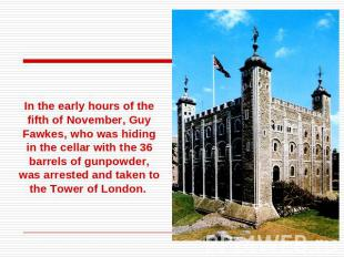 In the early hours of the fifth of November, Guy Fawkes, who was hiding in the c