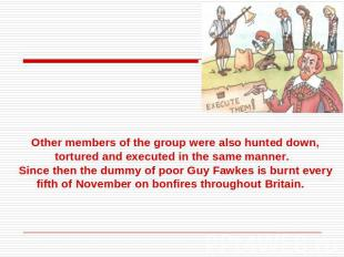 Other members of the group were also hunted down, tortured and executed in the s