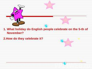 What holiday do English people celebrate on the 5-th of November?2.How do they c