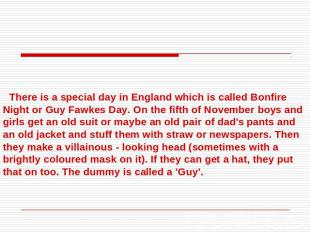 There is a special day in England which is called Bonfire Night or Guy Fawkes Da