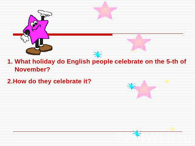 What holiday do English people celebrate on the 5-th of November?2.How do they celebrate it?