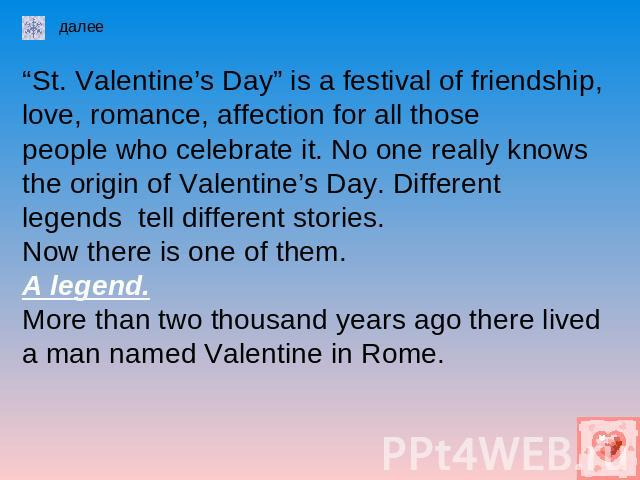 """St. Valentine's Day"" is a festival of friendship, love, romance, affection for all those people who celebrate it. No one really knows the origin of Valentine's Day. Differentlegends tell different stories.Now there is one of them.A legend.More than…"
