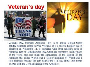 Veteran`s day Veterans Day, formerly Armistice Day, is an annual United States h