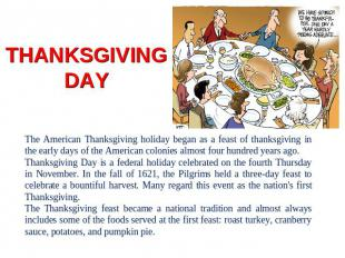 THANKSGIVING DAY The American Thanksgiving holiday began as a feast of thanksgiv