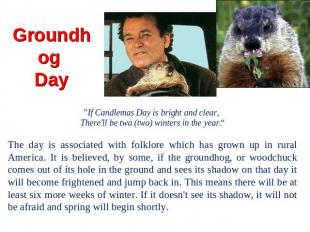 "Groundhog Day ""If Candlemas Day is bright and clear, There'll be twa (two) winte"