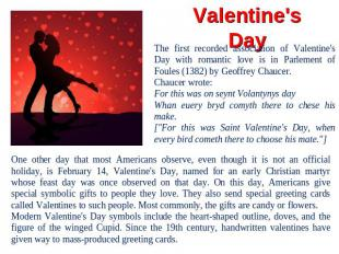 Valentine's Day The first recorded association of Valentine's Day with romantic