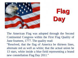 Flag Day The American Flag was adopted through the Second Continental Congress w