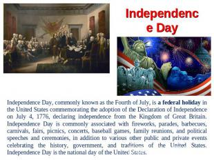 Independence Day Independence Day, commonly known as the Fourth of July, is a fe