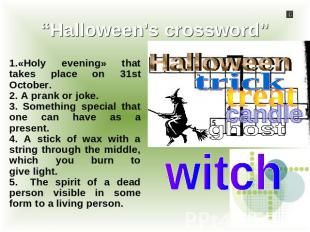 """Halloween's crossword"" 1.«Holy evening» that takes place оn 31st October.2. A p"