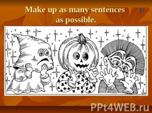 Make up as many sentences as possible.
