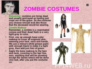 ZOMBIE COSTUMES Remember, zombies are living dead and usually portrayed as havin