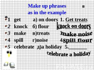 Make up phrasesas in the example 1get а) on doors1. Get treats2knockб) flour 2.