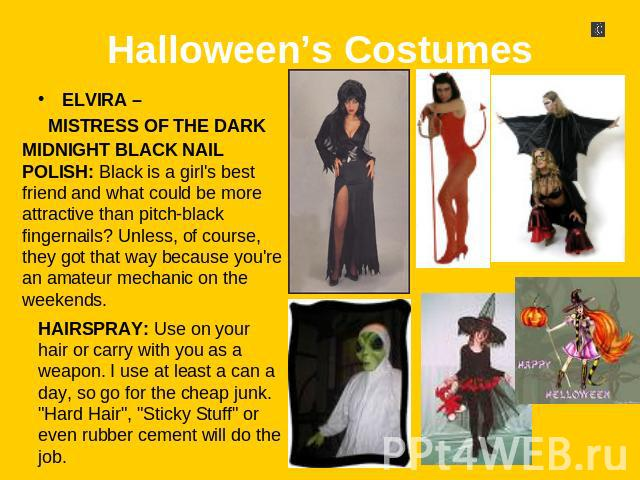 Halloween's Costumes ELVIRA – MISTRESS OF THE DARK MIDNIGHT BLACK NAIL POLISH: Black is a girl's best friend and what could be more attractive than pitch-black fingernails? Unless, of course, they got that way because you're an amateur mechanic on t…