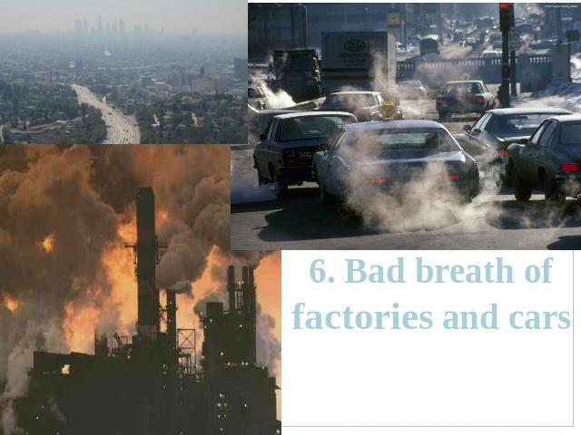 6. Bad breath of factories and cars