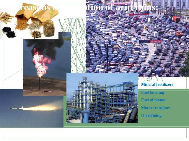 The reasons of formation of acid rains: Mineral fertilizersFuel burningFuel of planes Motor transportOil refining