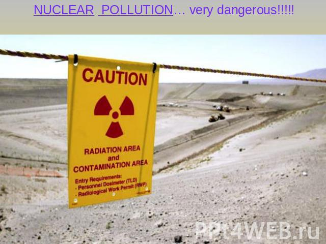 NUCLEAR POLLUTION… very dangerous!!!!!