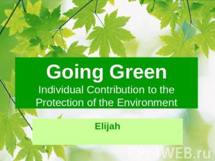 Going GreenIndividual Contribution to the Protection of the EnvironmentElijah