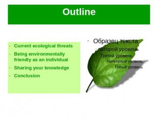 Outline Current ecological threatsBeing environmentally friendly as an individua