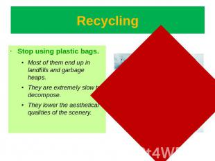 Recycling Stop using plastic bags.Most of them end up in landfills and garbage h