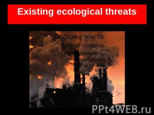 Existing ecological threats