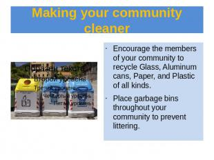 Making your community cleaner Encourage the members of your community to recycle