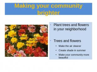 Making your community brighter Plant trees and flowers in your neighborhoodTrees