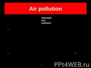 Air pollutionAtmospheric pollutionFuel burnt by carsCoal used by power stations
