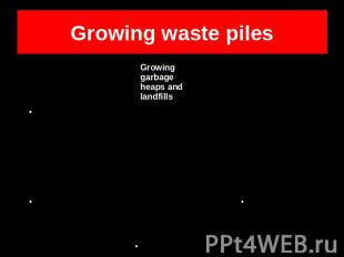 Growing waste piles Growing garbage heaps and landfillsHarmful substancesThreat