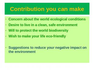 Contribution you can make Concern about the world ecological conditionsDesire to