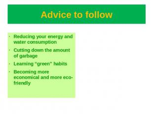 Advice to follow Reducing your energy and water consumptionCutting down the amou