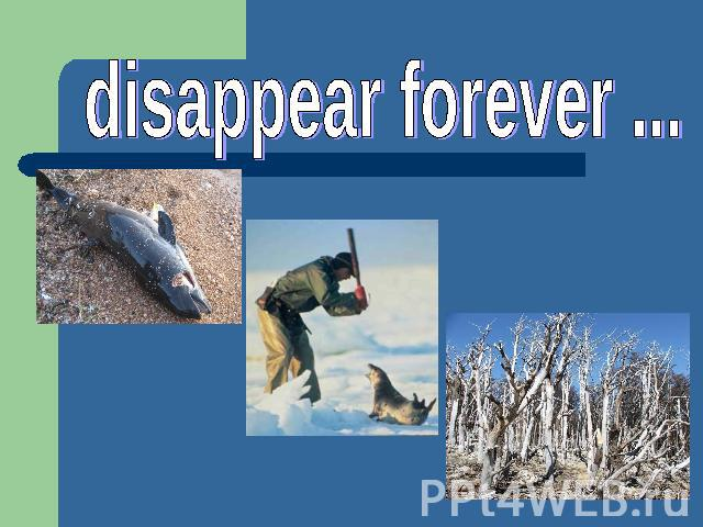 disappear forever ...