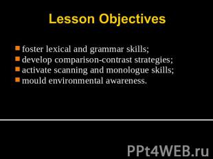 Lesson Objectives foster lexical and grammar skills;develop comparison-contrast