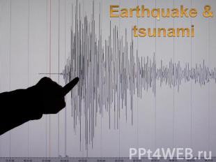 Earthquake & tsunami