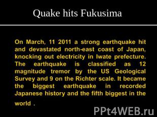 Quake hits FukusimaOn March, 11 2011 a strong earthquake hit and devastated nort