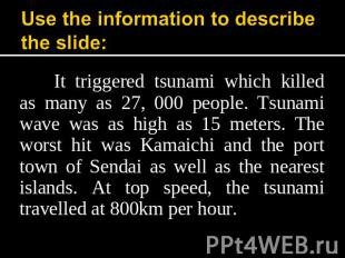 Use the information to describe the slide: It triggered tsunami which killed as