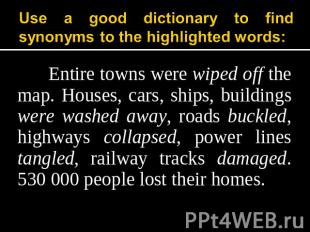 Use a good dictionary to find synonyms to the highlighted words: Entire towns we