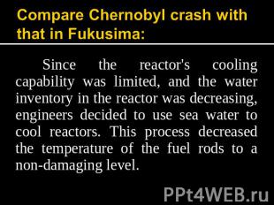 Compare Chernobyl crash with that in Fukusima: Since the reactor's cooling capab