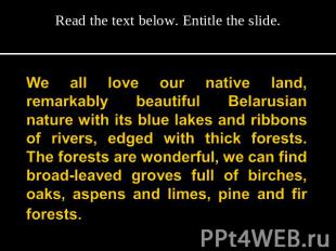 Read the text below. Entitle the slide. We all love our native land, remarkably