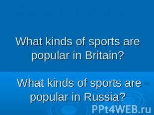 What kinds of sports are popular in Britain? What kinds of sports are popular in