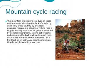Mountain cycle racing The mountain cycle racing is a type of sport which attract