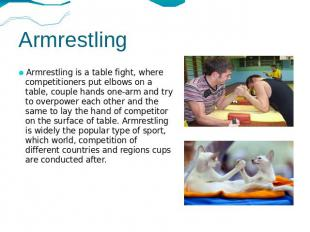 Armrestling Armrestling is a table fight, where competitioners put elbows on a t