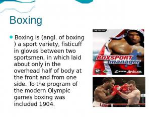 Boxing Boxing is (angl. of boxing) a sport variety, fisticuff in gloves between