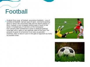 Football Football (from angl. of football, association football)(— one of variet