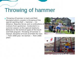 Throwing of hammer Throwing of hammer is track-and-field discipline which consis