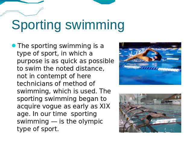 Sporting swimming The sporting swimming is a type of sport, in which a purpose is as quick as possible to swim the noted distance, not in contempt of here technicians of method of swimming, which is used. The sporting swimming began to acquire vogue…