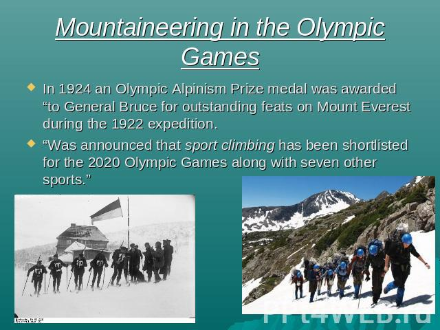 "Mountaineering in the Olympic Games In 1924 an Olympic Alpinism Prize medal was awarded ""to General Bruce for outstanding feats on Mount Everest during the 1922 expedition.""Was announced that sport climbing has been shortlisted for the 2020 Olympic …"