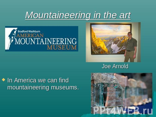 Mountaineering in the art Joe Arnold In America we can find mountaineering museums.