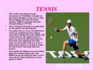 TENNIS The world's most famous tennis tournament is Wimbledon. It begins on the