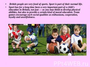 British people are very fond of sports. Sport is part of their normal life.Sport