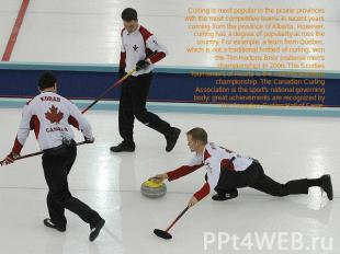 Curling is most popular in the prairie provinces with the most competitive teams